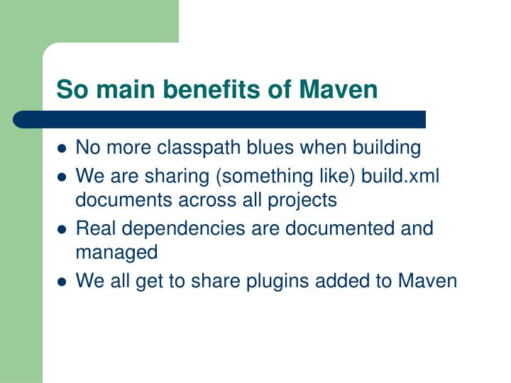 So main benefits of Maven
