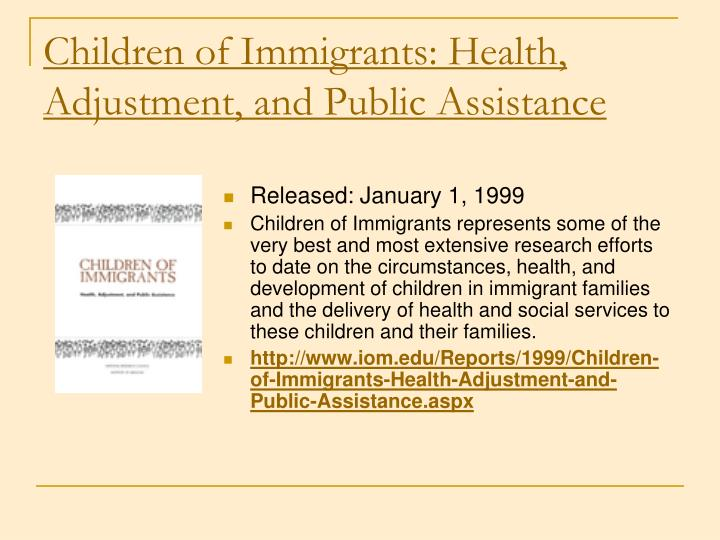 Children of Immigrants: Health, Adjustment, and Public Assistance