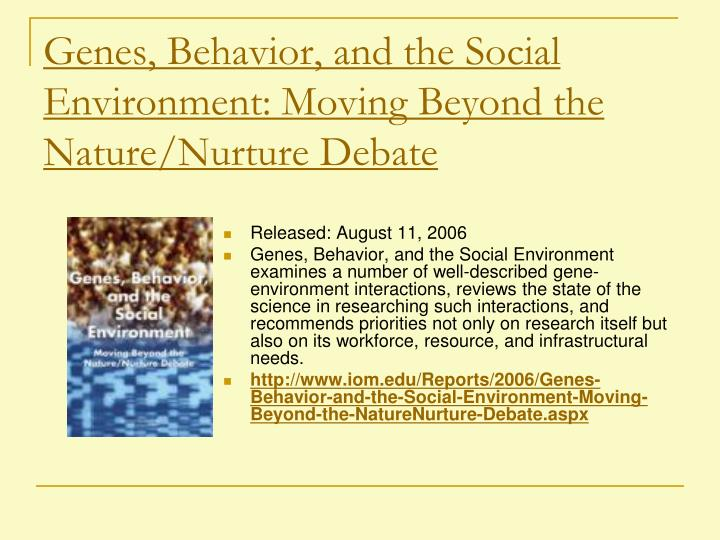 Genes, Behavior, and the Social Environment: Moving Beyond the Nature/Nurture Debate
