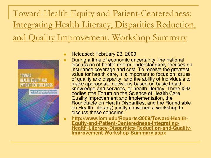 Toward Health Equity and Patient-Centeredness: Integrating Health Literacy, Disparities Reduction, and Quality Improvement. Workshop Summary