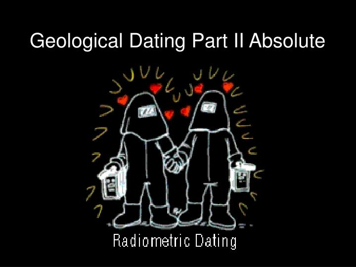 absolute age dating powerpoint Clues to the earth's past  c calculating the absolute age of a rock using the ratio of parent  potassium-argon dating is better because the parent isotope.