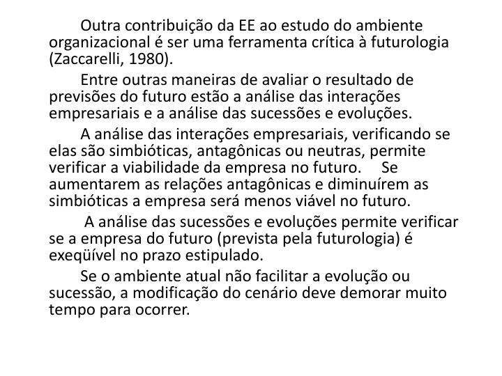 Outra contribuição da EE ao estudo do ambiente organizacional é ser uma ferramenta crítica à futurologia (