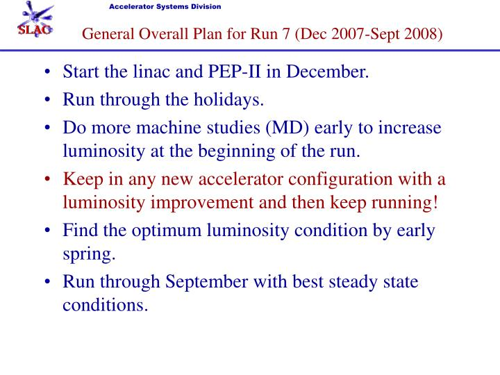 General Overall Plan for Run 7 (Dec 2007-Sept 2008)