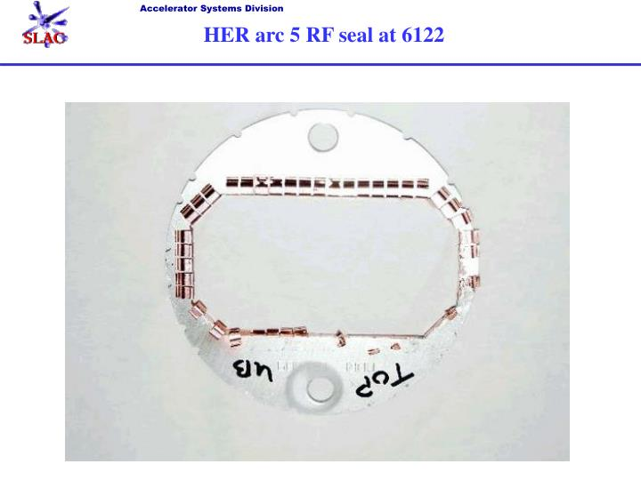 HER arc 5 RF seal at 6122