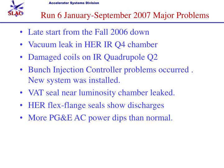 Run 6 January-September 2007 Major Problems