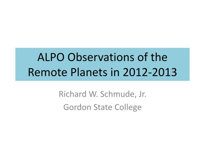 Alpo observations of the remote planets in 2012 2013