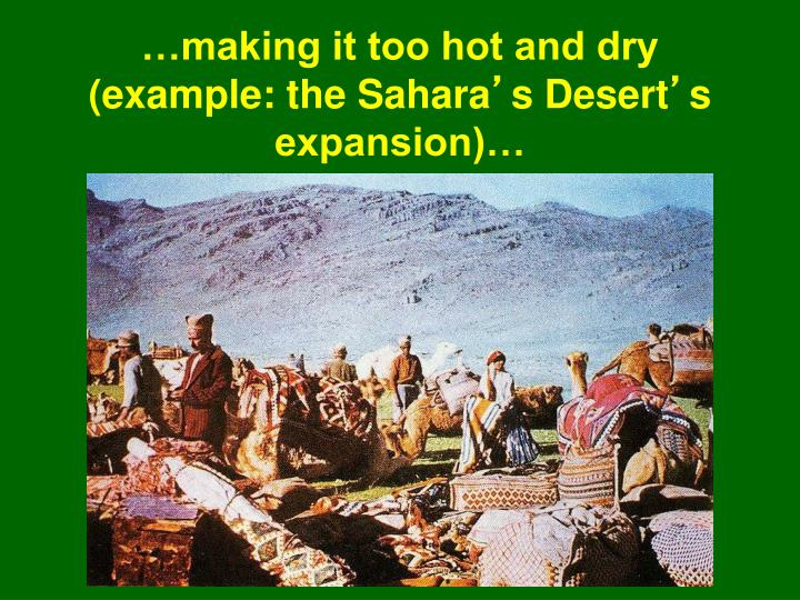 …making it too hot and dry (example: the Sahara