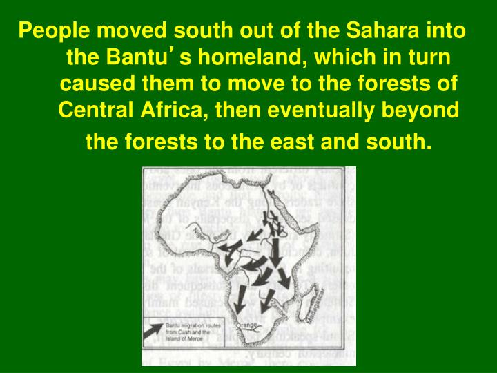 People moved south out of the Sahara into the Bantu