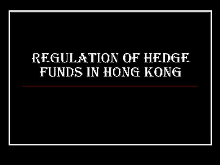 Regulation of Hedge Funds in Hong Kong