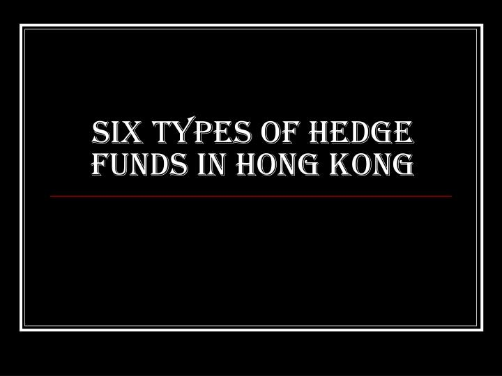 Six types of Hedge Funds in Hong Kong