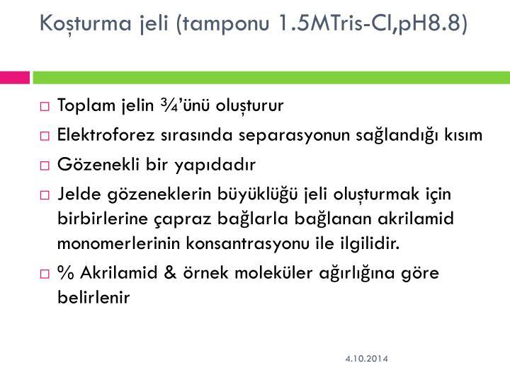 Koşturma jeli (tamponu 1.5MTris-Cl,pH8.8)