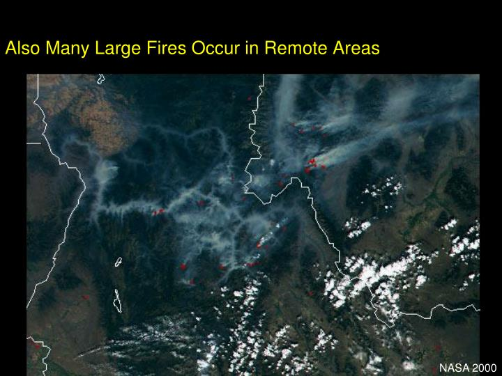 Also Many Large Fires Occur in Remote Areas