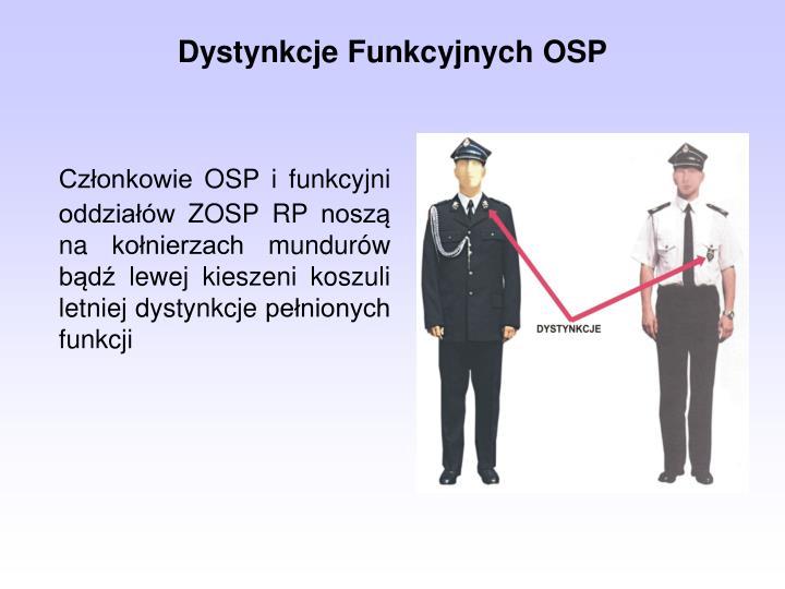 Członkowie OSP i funkcyjni oddziałów ZOSP RP noszą na kołnierzach mundurów bądź lewej kieszeni koszuli letniej dystynkcje pełnionych funkcji