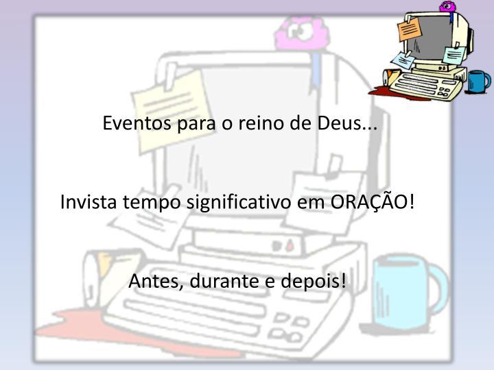 Eventos para o reino de Deus...