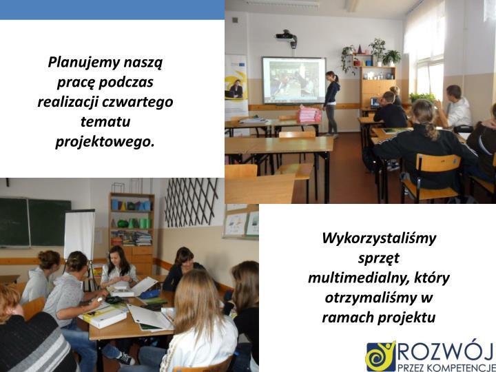 Planujemy naszą pracę podczas realizacji czwartego tematu projektowego.