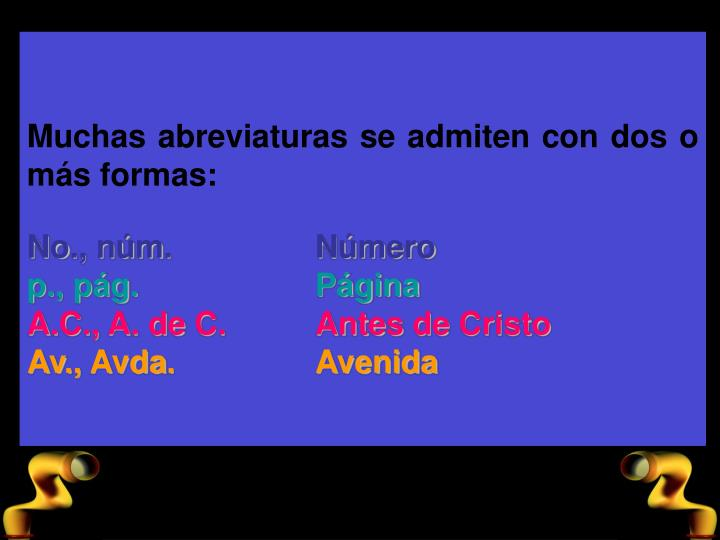 Muchas abreviaturas se admiten con dos o ms formas: