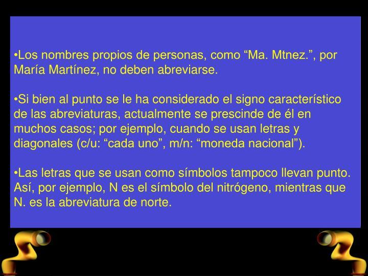 """Los nombres propios de personas, como """"Ma. Mtnez."""", por María Martínez, no deben abreviarse."""