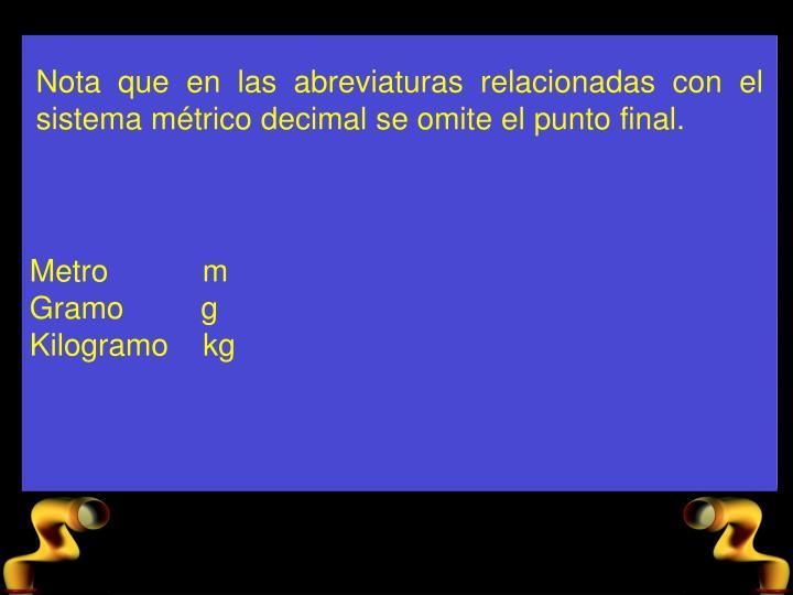 Nota que en las abreviaturas relacionadas con el sistema mtrico decimal se omite el punto final.