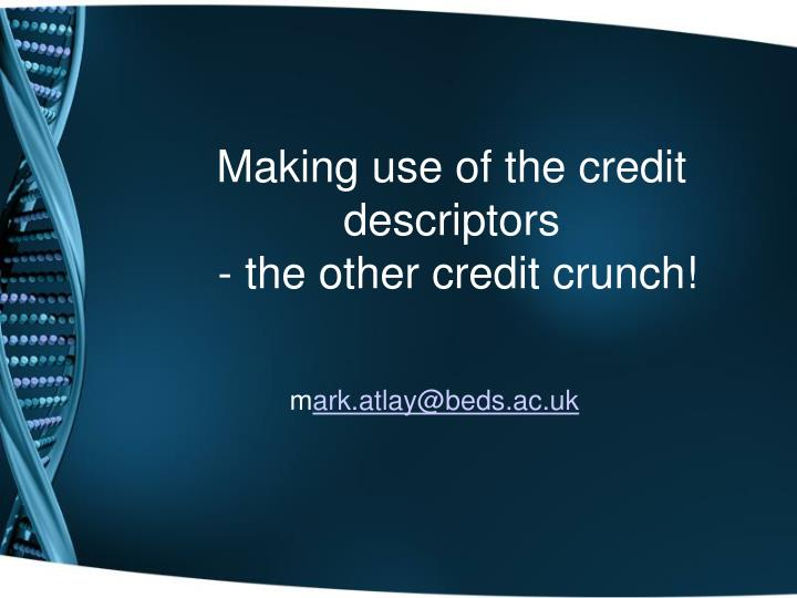 Making use of the credit descriptors the other credit crunch