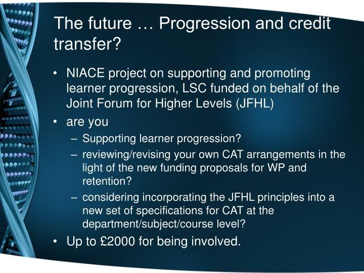 The future … Progression and credit transfer?