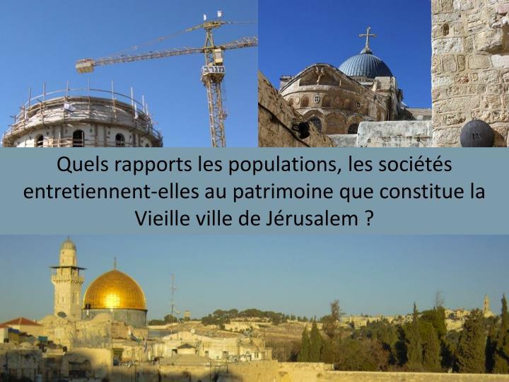 Quels rapports les populations, les sociétés entretiennent-elles au patrimoine que constitue la Vieille ville de Jérusalem?