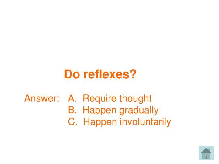 Do reflexes?