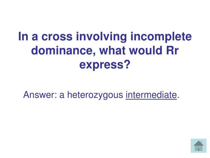 In a cross involving incomplete dominance, what would Rr express?