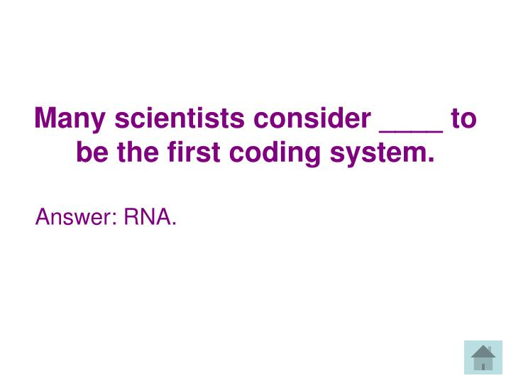 Many scientists consider ____ to be the first coding system.