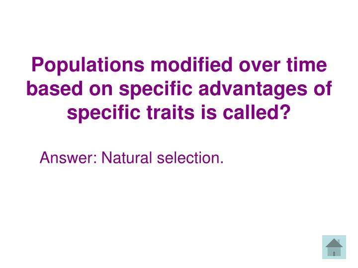 Populations modified over time based on specific advantages of specific traits is called?