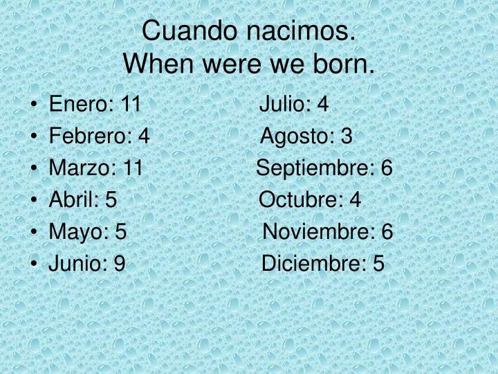 Cuando nacimos.