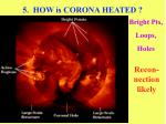 5 how is corona heated