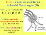 in 3d w does not exist for an isolated diffusion region d