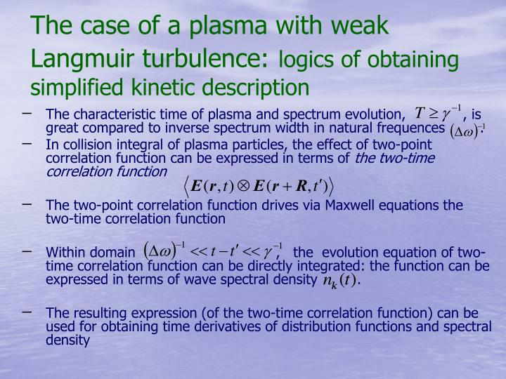 The case of a plasma with weak Langmuir turbulence:
