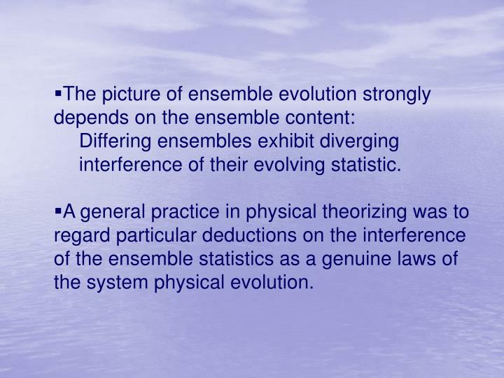 The picture of ensemble evolution strongly depends on the ensemble content: