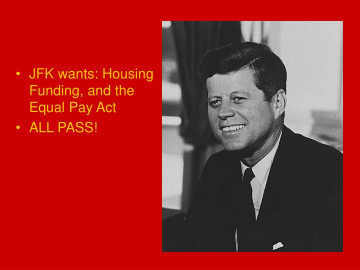 JFK wants: Housing Funding, and the Equal Pay Act