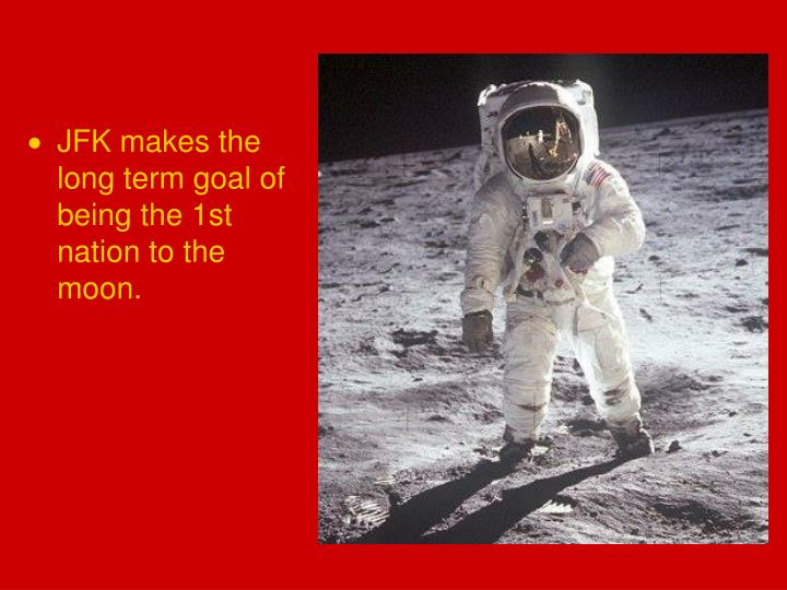 JFK makes the long term goal of being the 1st nation to the moon.
