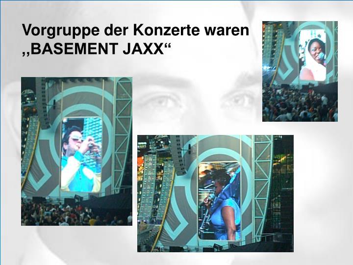 """Vorgruppe der Konzerte waren  ,,BASEMENT JAXX"""""""