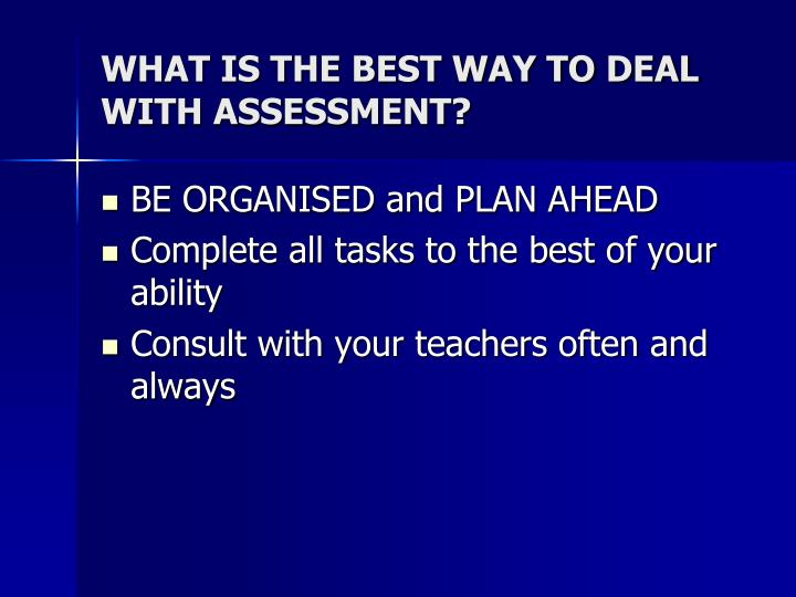 WHAT IS THE BEST WAY TO DEAL WITH ASSESSMENT?
