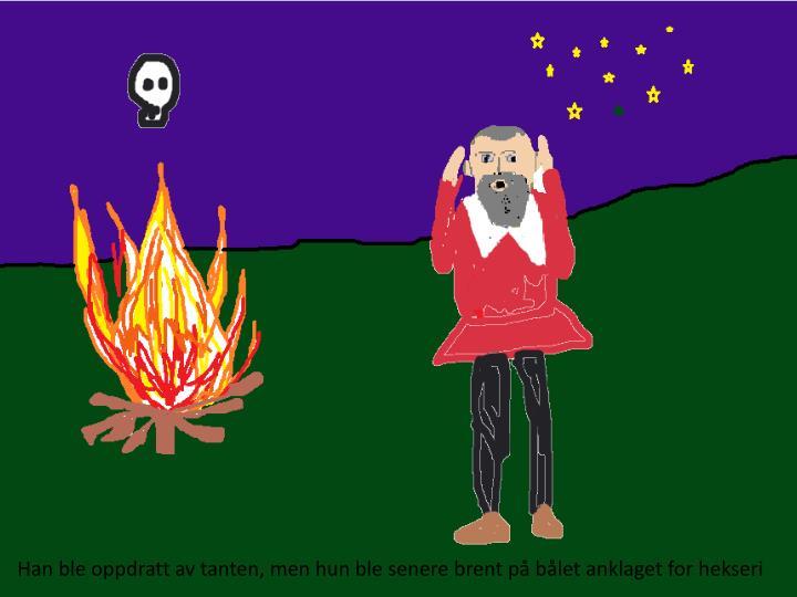 Han ble oppdratt av tanten, men hun ble senere brent på bålet anklaget for hekseri