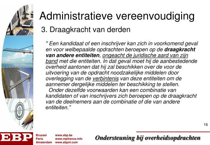 """"""" Een kandidaat of een inschrijver kan zich in voorkomend geval en voor welbepaalde opdrachten beroepen op de"""