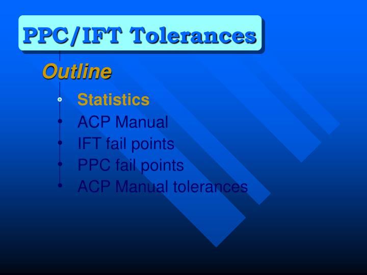 PPC/IFT Tolerances