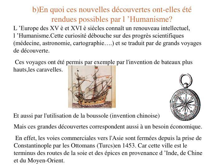 b)En quoi ces nouvelles découvertes ont-elles été rendues possibles par l'Humanisme?