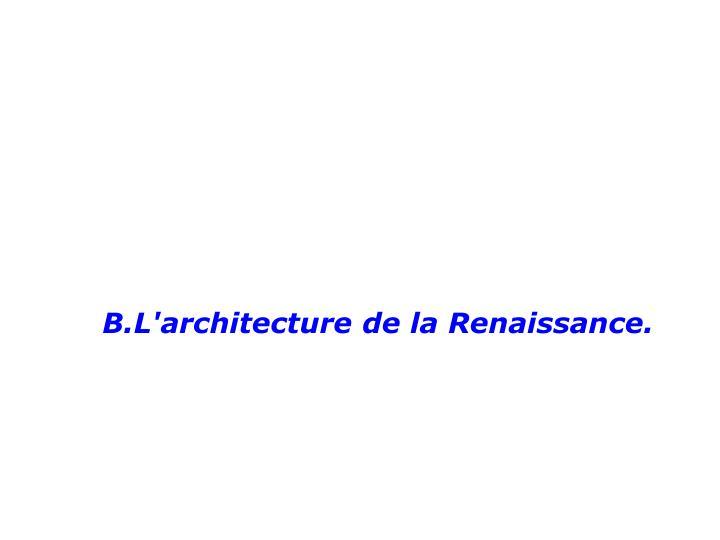 B.L'architecture de la Renaissance.