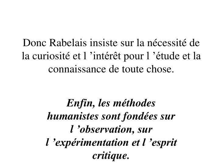 Enfin, les méthodes humanistes sont fondées sur l'observation, sur l'expérimentation et l'esprit critique.