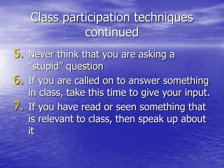 Class participation techniques continued