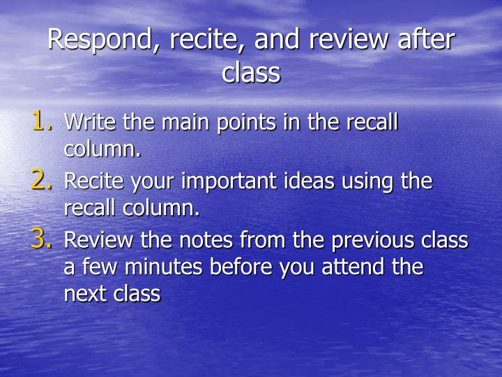 Respond, recite, and review after class