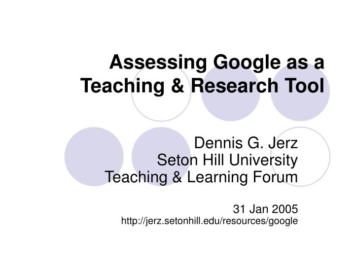 Assessing google as a teaching research tool