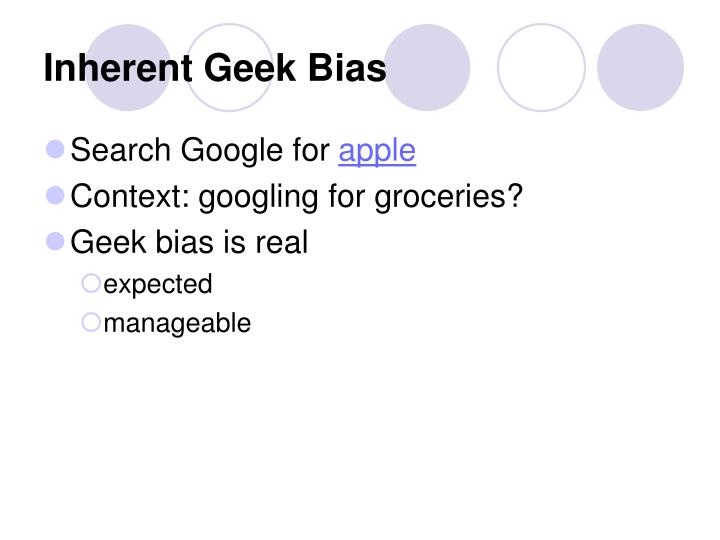 Inherent Geek Bias