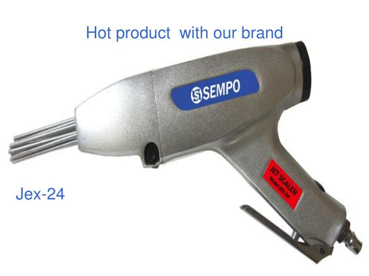 Hot product  with our brand
