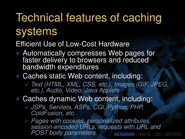 Technical features of caching systems